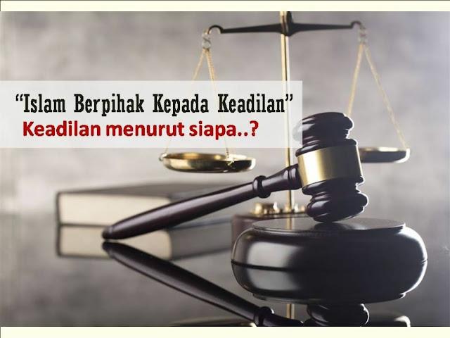 """""""Islam Berpihak Kepada Keadilan"""", Keadilan Menurut Siapa?"""