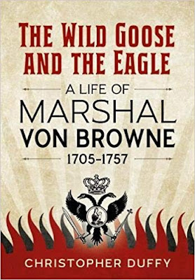 The Wild Goose and the Eagle: A Life of Marshal von Browne 1705-1757