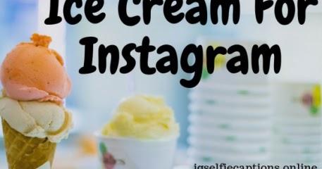 150 + Best Ice Cream Instagram Captions - IG Captions