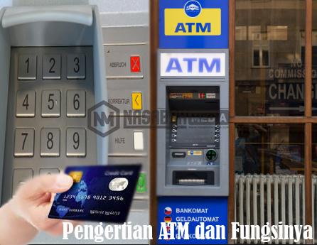 Pengertian ATM, Fungsi Serta Kegunaannya Yang Perlu Anda Catat