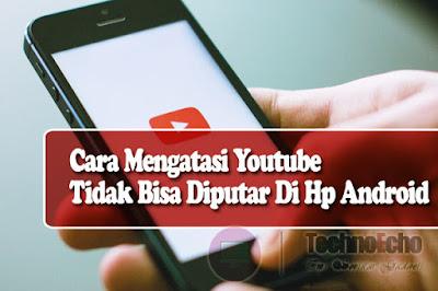 cara mengatasi video youtube tidak bisa diputar di hp android
