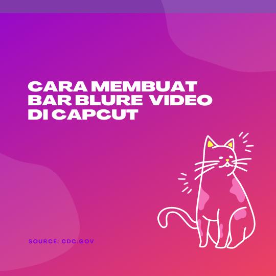 Cara Membuat Bar Blure  Video di CapCut