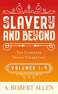 Slavery and Beyond: The Complete Series Collection - Historical Fiction by A. Robert Allen