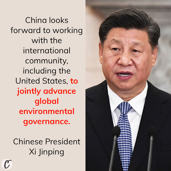 China looks forward to working with the international community, including the United States, to jointly advance global environmental governance. — Chinese President Xi Jinping