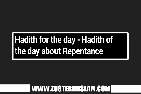 Hadith for the day - Hadith of the day about Repentance