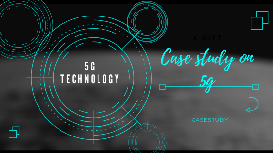 Case study on 5g |Everything about 5g