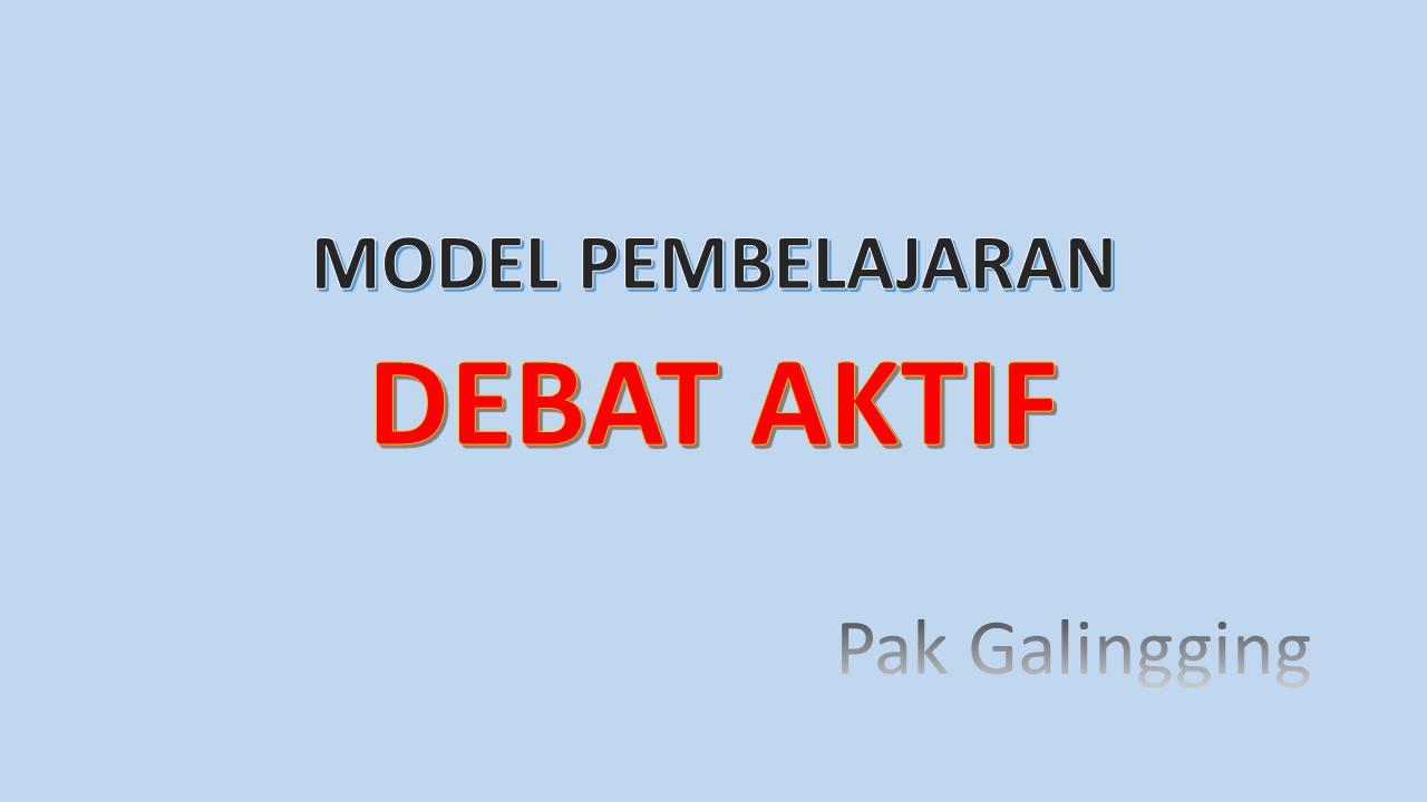 ACTIVE DEBATE (DEBAT AKTIF) Model Pembelajaran Innovatif