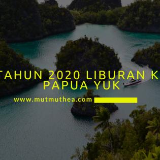 Tahun 2020 Liburan Ke Papua Yuk