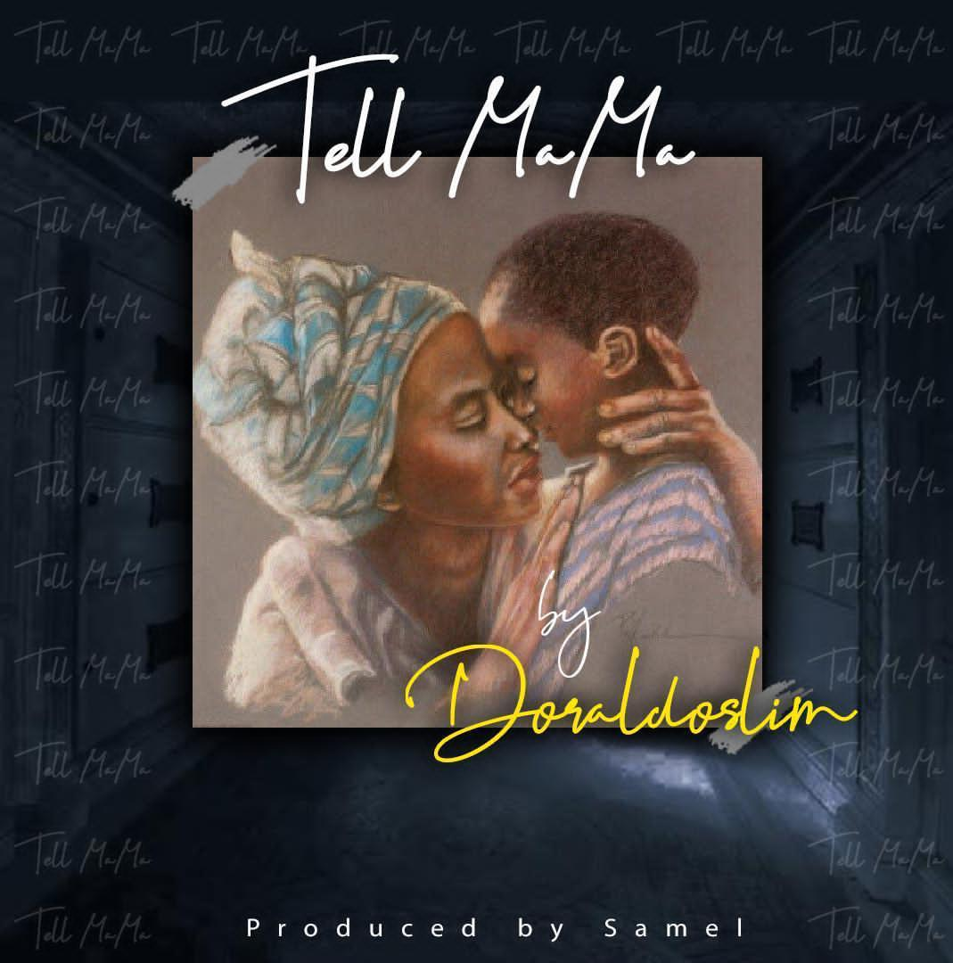 "Doraldoslim – ""Tell Mama"" #Arewapublisize"