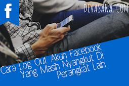 Cara Log Out Akun Facebook Yang Masih Nyangkut Di Perangkat Lain