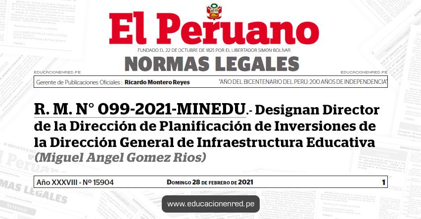 R. M. N° 099-2021-MINEDU.- Designan Director de la Dirección de Planificación de Inversiones de la Dirección General de Infraestructura Educativa (Miguel Angel Gomez Rios)