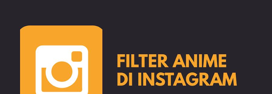 Filter Anime di Instagram dan Cara Mendapatkannya