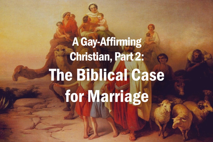 A Gay-Affirming Christian, Part 2: The Biblical Case for Marriage