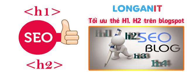 Hướng dẫn tối ưu thẻ H1, H2 cho Blogspot