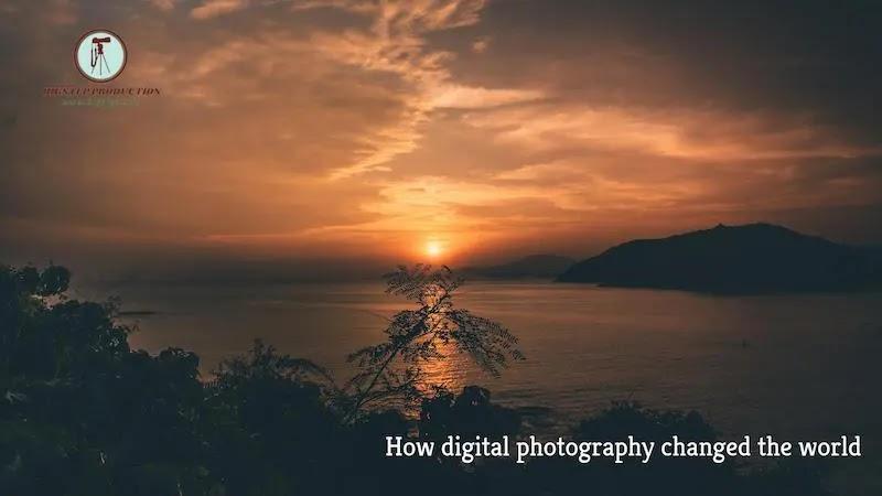 كيف غيّر التصوير الرقمي العالم
