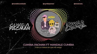 CUMBIA PACMAN X MANDALE CUMBIA - LA FORMA QUE ME MIRAS
