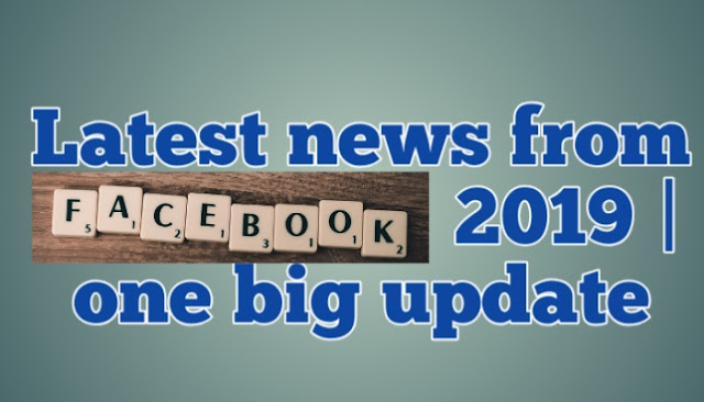 Latest news from Facebook  2019 | one big update
