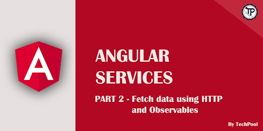 Services in Angular Part 2 - Fetch data using HTTP and Observables