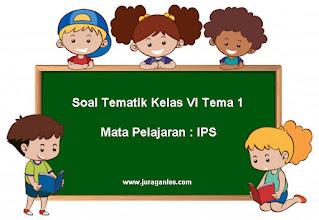 Soal Tematik Kelas 6 Tema 1 Mapel IPS dan Kunci Jawaban