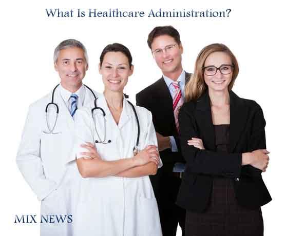 Healthcare,Administration,healthcare administration,What Is Healthcare Administration