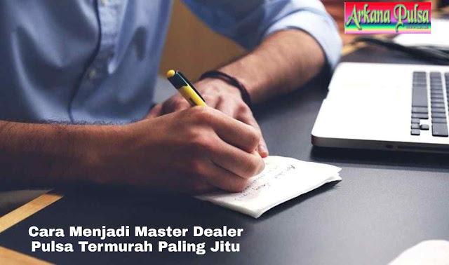 Cara Menjadi Master Dealer Pulsa Termurah Paling Jitu