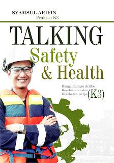 Buku Talking Safety & Health Bunga Rampai Artikel Keselamatan Dan Kesehatan Kerja (K3)