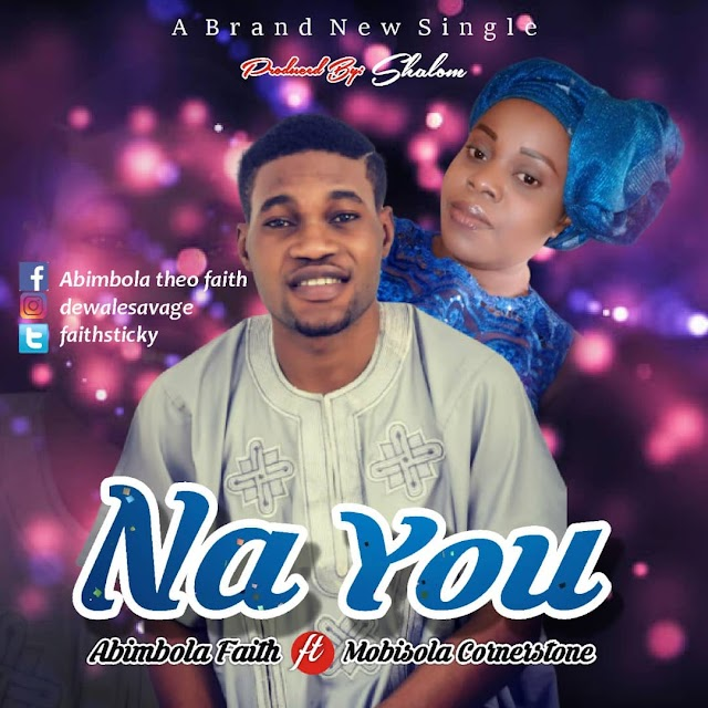 Abimbola Faith ft Mobisola Cornerstone - Na You