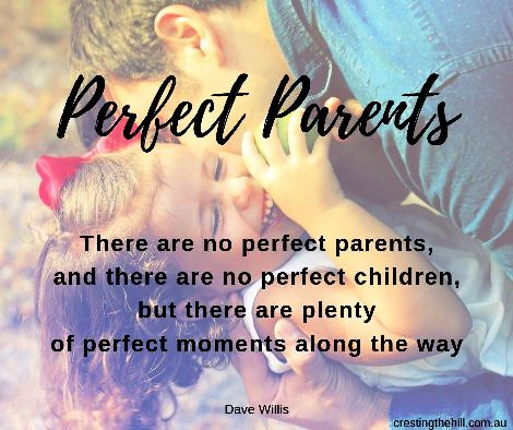 There are no perfect parents, and there are no perfect children, but there are plenty of perfect moments along the way. Dave Willis #quotes #parenting