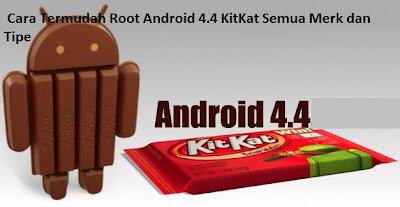 Cara Termudah Root Android 4.4 KitKat Semua Merk dan Tipe