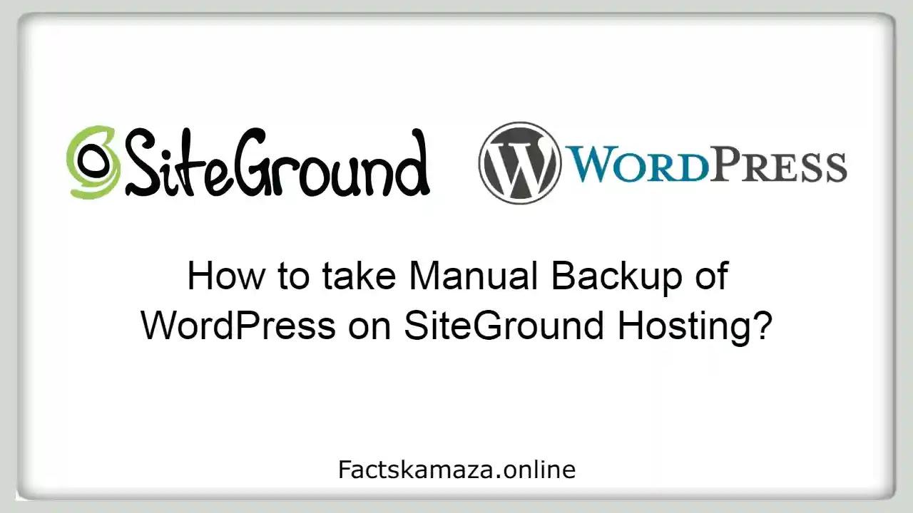 How to take Manual Backup of WordPress on SiteGround Hosting?