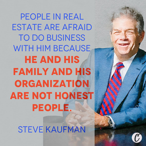 People in real estate are afraid to do business with him because he and his family and his organization are not honest people. — Steve Kaufman, president of the Kaufman Organization