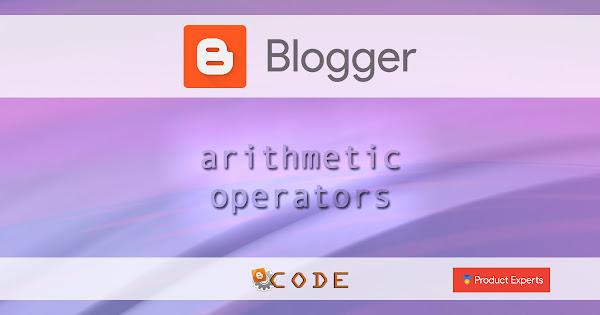 Blogger - Opérateurs arithmétiques / Arithmetic operators