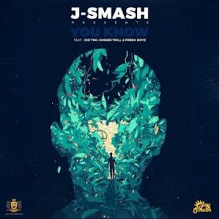J-Smash  Feat. Kid Tini, Ginger Trill & Fresh Boyz – You Know