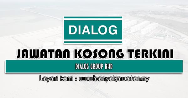 Jawatan Kosong 2021 di Dialog Group Bhd