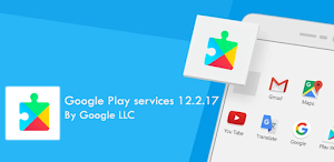 Google Play services v12.2.17 APK to Download : All Android 4+ Devices Supported