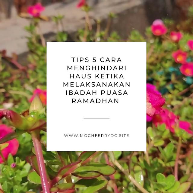 Tips 5 Cara Menghindari Haus Ketika Melaksanakan Ibadah Puasa Ramadhan