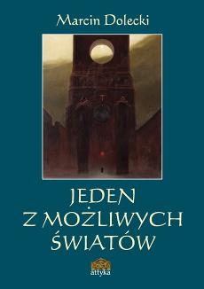 """""""Jeden z możliwych światów"""" – Marcin Dolecki"""