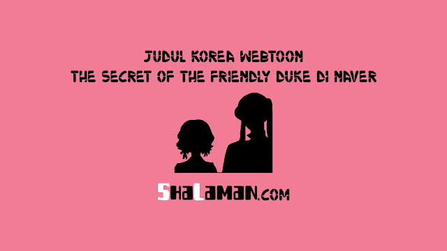 Judul Korea Webtoon The Secret of the Friendly Duke di NaverJudul Korea Webtoon The Secret of the Friendly Duke di Naver