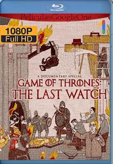 Game Of Thrones The Last Watch[2019] [1080p BRrip] [Ingles Subtitulado] [GoogleDrive] LaChapelHD