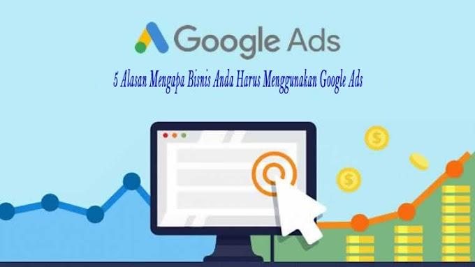 5 Alasan Mengapa Bisnis Anda Harus Menggunakan Google Ads