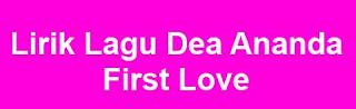 Lirik Lagu Dea Ananda - First Love