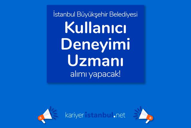İstanbul Büyükşehir Belediyesi, Kullanıcı Deneyimi Uzmanı alımı yapacak. Detaylar kariyeristanbul.net'te!
