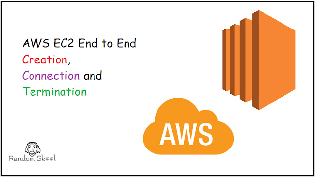 AWS EC2 End to End Creation, Connection and Termination