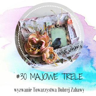 http://tdz-wyzwaniowo.blogspot.com/2018/05/30-majowe-trele.html