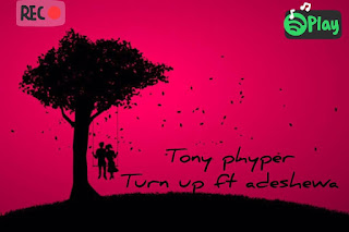 [MUSIC] Tony Phyper FT Adeshewa - Turn Up