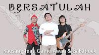 Lirik Lagu Kaesang Bersatulah (feat GamelAwan & GaFaRock)