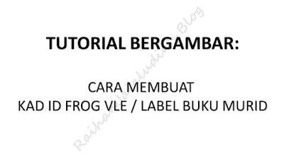 TUTORIAL BERGAMBAR : Cara Mudah Untuk Membuat Kad ID Frog / Label Buku Murid