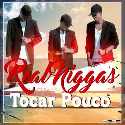 Real Niggas- Tocar Pouco (2017) [Guetto Zouk) || DOWNLOAD