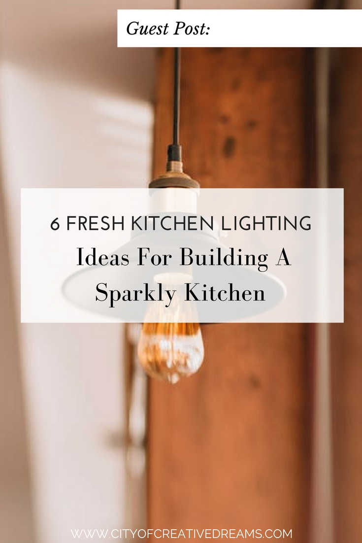 6 Fresh Kitchen Lighting Ideas For Building A Sparkly Kitchen | City of Creative Dreams