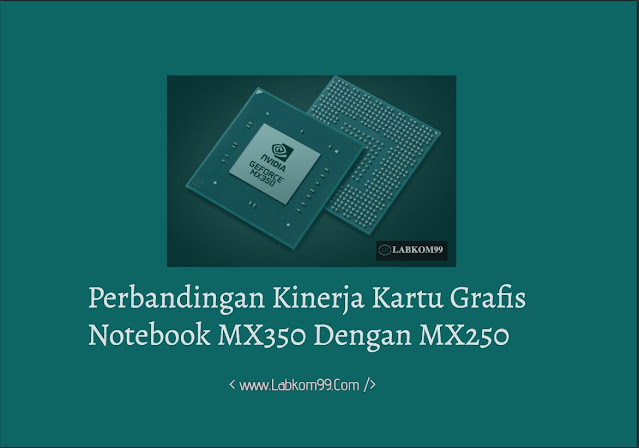 Perbandingan Kinerja Kartu Grafis Notebook MX350 Dengan MX250